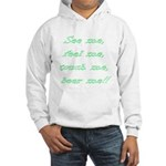 See Me, Feel Me, Touch Me, Be Hooded Sweatshirt