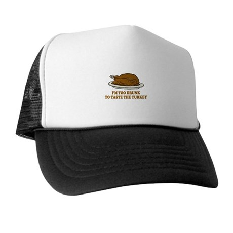 Too Drunk To Taste the Turkey Trucker Hat