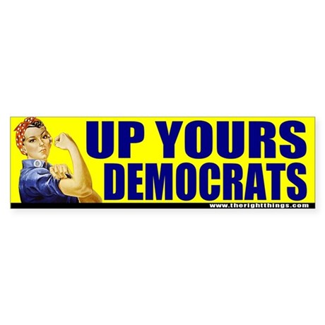 "Rosie Riveter ""Up Yours Democrats"" Bumper Sticker"