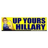 Rosie Riveter &quot;Up Yours Hillary&quot; Bumper Bumper Sticker