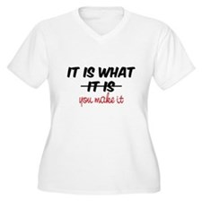 It Is What You Make It T-Shirt