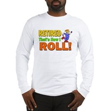 How I Roll Retirement Long Sleeve T-Shirt