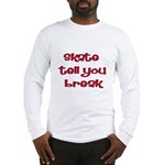 Skate Tell You Break Long Sleeve T-Shirt