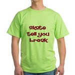 Skate Tell You Break Green T-Shirt