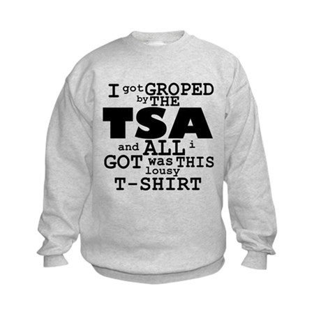 I Got Groped By The TSA Kids Sweatshirt