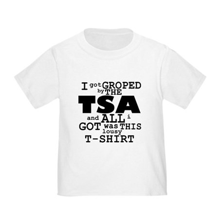 I Got Groped By The TSA Toddler T-Shirt