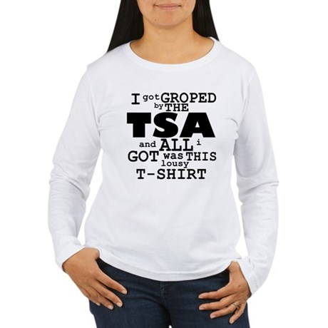 I Got Groped By The TSA Women's Long Sleeve T-Shir