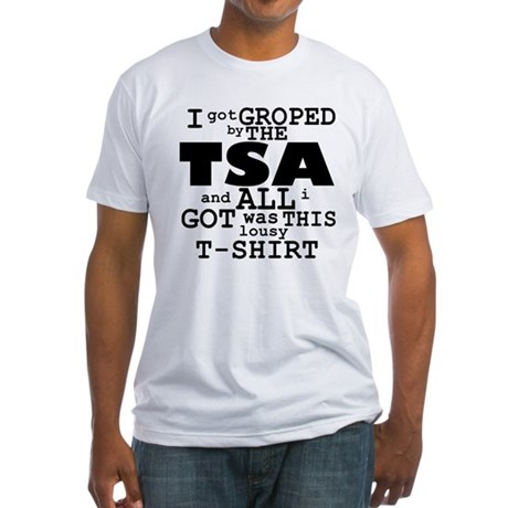 I Got Groped By The TSA Fitted T-Shirt