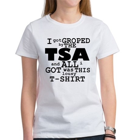 I Got Groped By The TSA Women's T-Shirt