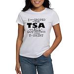 I Got Groped By The TSA Women's T-Shirt
