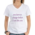 You Have To Change Before I C Women's V-Neck T-Shi