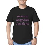 You Have To Change Before I C Men's Fitted T-Shirt