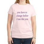 You Have To Change Before I C Women's Light T-Shir