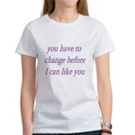 You Have To Change Before I C Women's T-Shirt