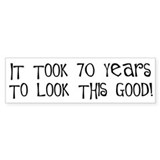 70 years to look this good Bumper Bumper Sticker