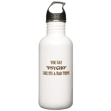 "You say ""Psycho"" like... Stainless Water"