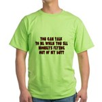 You Can Talk To Me When.... Green T-Shirt