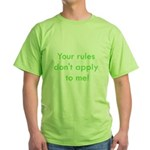 Your Rules Don't Apply To Me Green T-Shirt