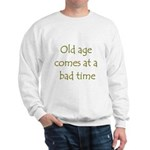 Old Age Comes At A Bad Time Sweatshirt