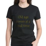 Old Age Comes At A Bad Time Women's Dark T-Shirt