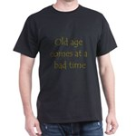 Old Age Comes At A Bad Time Dark T-Shirt