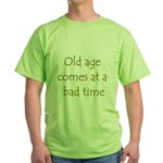 Old Age Comes At A Bad Time Green T-Shirt