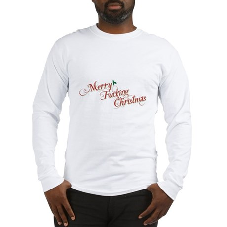 Merry Fucking Christmas Long Sleeve T-Shirt