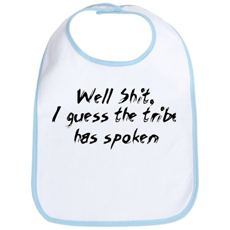 Well Shit, I guess the tribe Bib