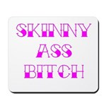 Skinny Ass Bitch Mousepad