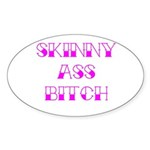 Skinny Ass Bitch Sticker (Oval)