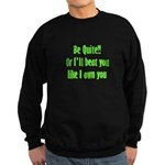 Be Quite Or I'll Beat You Lik Sweatshirt (dark)