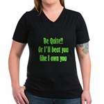 Be Quite Or I'll Beat You Lik Women's V-Neck Dark