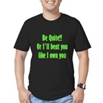 Be Quite Or I'll Beat You Lik Men's Fitted T-Shirt
