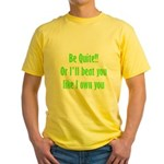 Be Quite Or I'll Beat You Lik Yellow T-Shirt