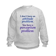 Attitude versus Perception Sweatshirt