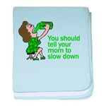 Tell Your Mom To Slow Down baby blanket