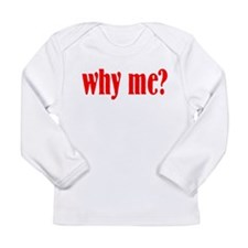 Why me? Long Sleeve Infant T-Shirt