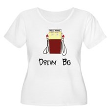 Dream Big Red Wine Gas Pump S T-Shirt
