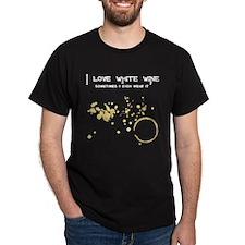 I Love White Wine Sometimes I T-Shirt