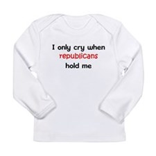 I only cry when republicans h Long Sleeve Infant T