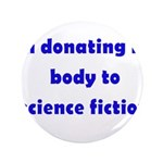 "I'm Donating My Body To Scien 3.5"" Button"