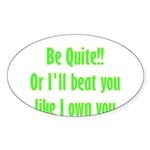 Be Quite Or I'll Beat You Lik Sticker (Oval 10 pk)
