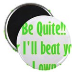 "Be Quite Or I'll Beat You Lik 2.25"" Magnet (1"