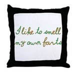 I Like To Smell My Own Farts Throw Pillow