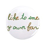 "I Like To Smell My Own Farts 3.5"" Button (100"