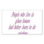 People In Glass Houses Had Be Sticker (Rectangle)