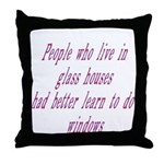 People In Glass Houses Had Be Throw Pillow