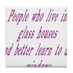 People In Glass Houses Had Be Tile Coaster