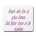 People In Glass Houses Had Be Mousepad