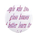 "People In Glass Houses Had Be 3.5"" Button (10"